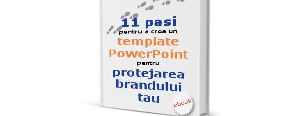 """Ebook gratuit """"11 pasi pentru un template PowerPoint si protejarea brandului tau"""""""